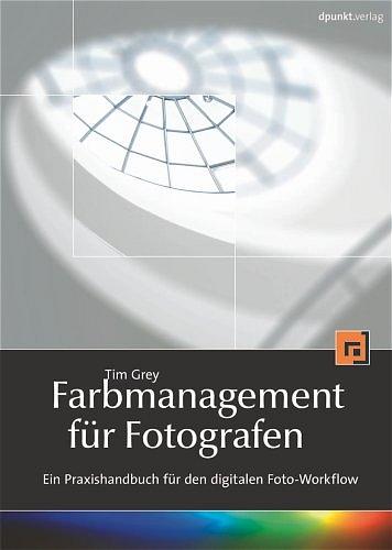 Farbmanagement für Fotografen: Ein Praxishandbu...