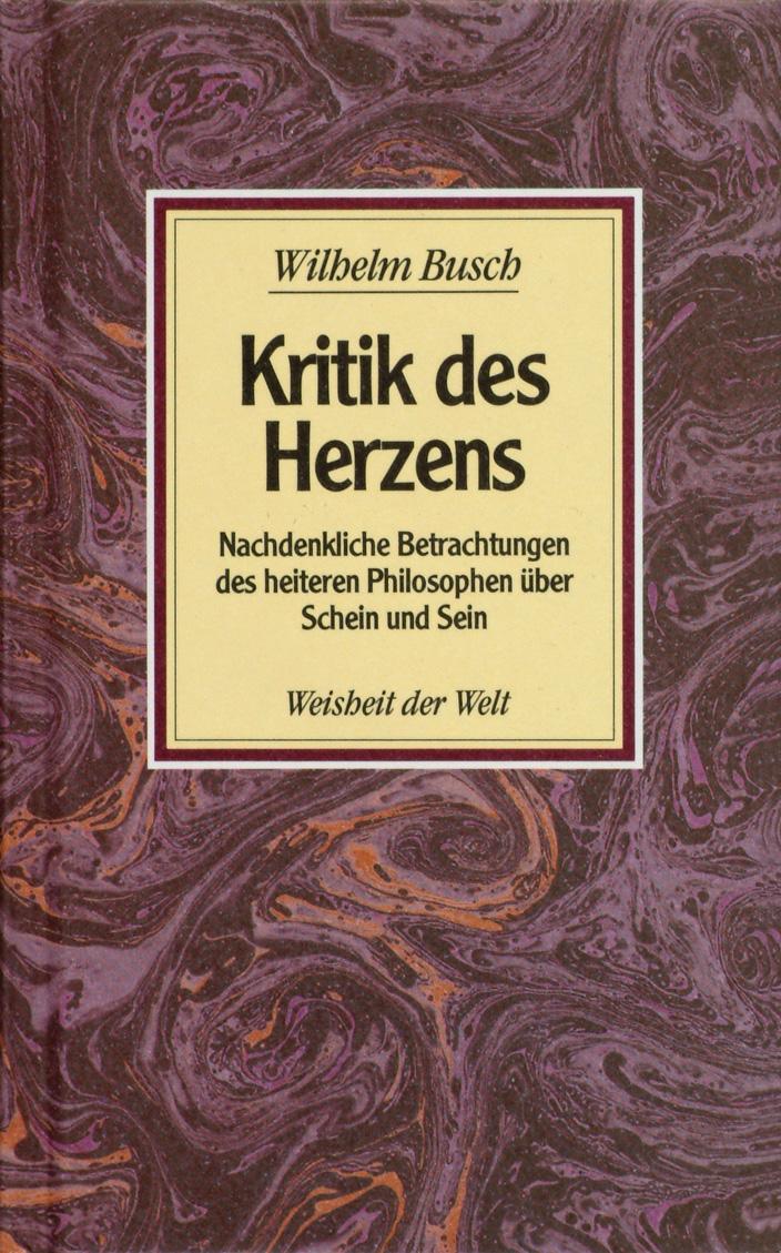 Kritik des Herzens: Nachdenkliche Betrachtungen des heiteren Philosophen über Schein und Sein - Wilhelm Busch
