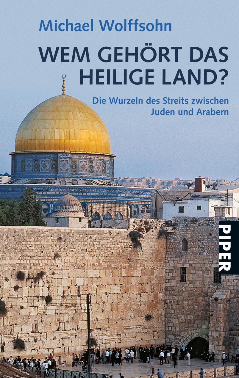 Wem gehört das Heilige Land?: Die Wurzeln des Streits zwischen Juden und Arabern - Michael Wolffsohn