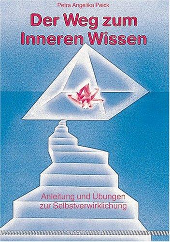 Der Weg zum inneren Wissen. Anleitung und Übung...