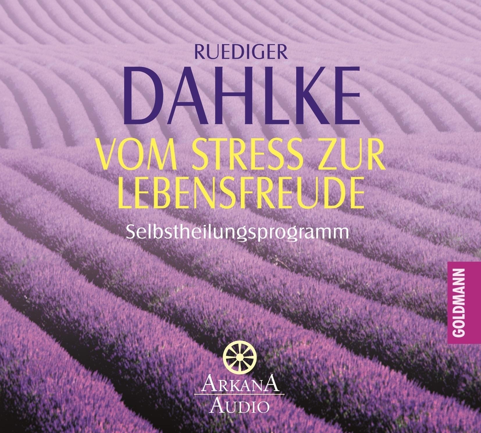 Vom Stress zur Lebensfreude: Selbstheilungsprogramm - - Ruediger Dahlke