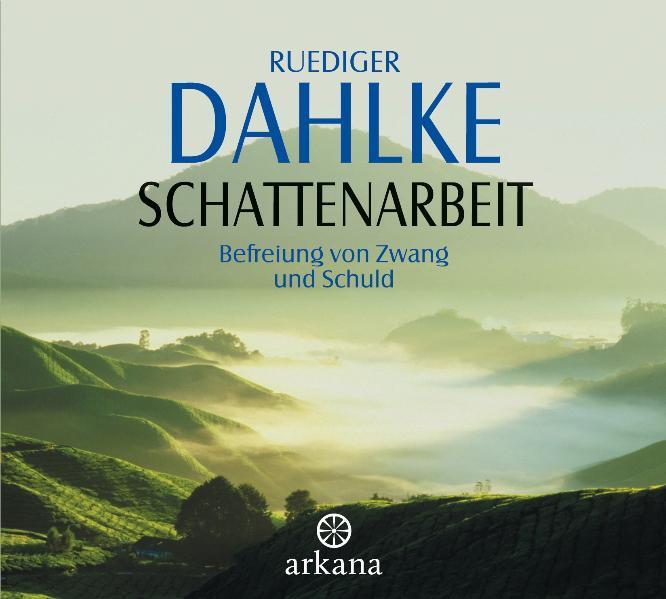 Schattenarbeit: Befreiung von Zwang und Schuld - Ruediger Dahlke