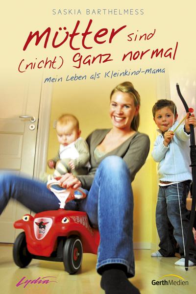 Mütter sind (nicht) ganz normal: Mein Leben als...