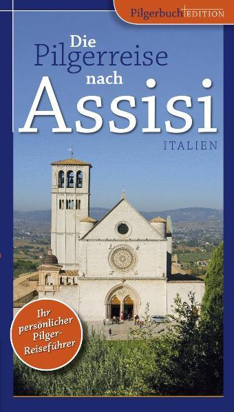 Die Pilgerreise nach Assisi (Italien): Auf den ...