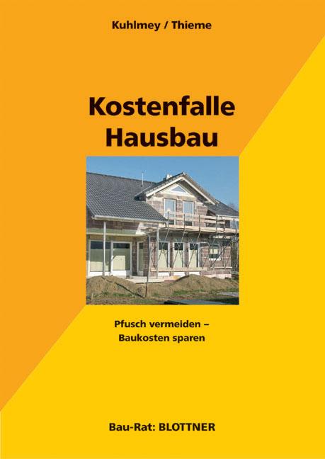 Kostenfalle Hausbau: Pfusch vermeiden - Baukosten sparen - Hubertus Kuhlmey