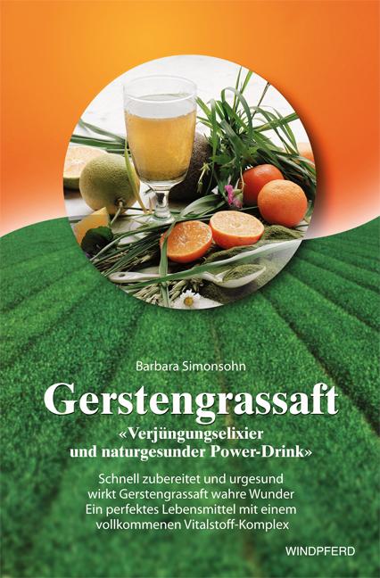 Gerstengrassaft: Verjüngungselixier und naturgesunder Power-Drink. Schnell zubereitet und urgesund wirkt Gerstengrassaft