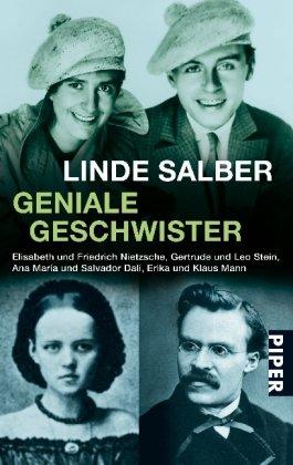Geniale Geschwister: Elisabeth und Friedrich Nietzsche, Gertrude und Leo Stein, Ana Maria und Salvador Dali, Erika und Klaus Mann - Linde Salber