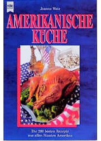Die amerikanische Küche. Die 200 besten Rezepte aus allen Staaten ...