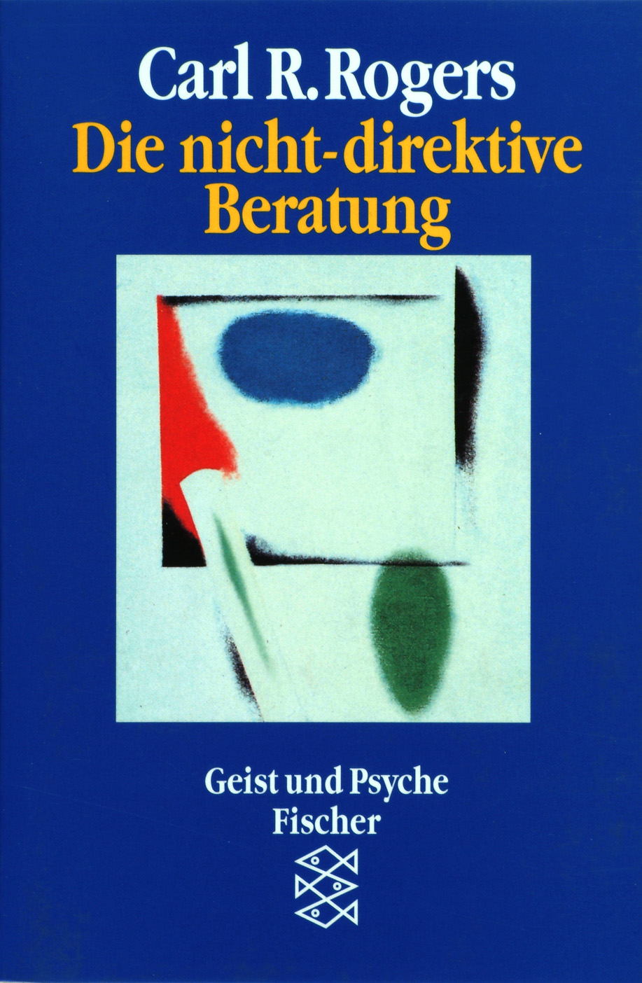 Die nicht-direktive Beratung: Counseling and Psychotherapy - Carl R. Rogers