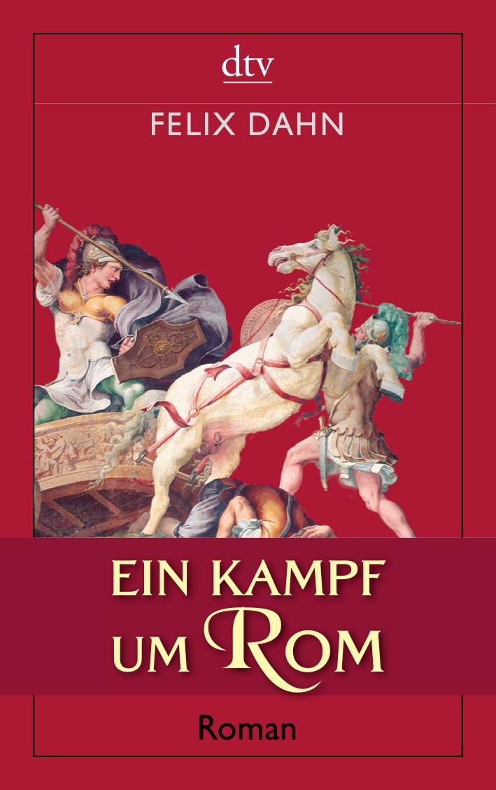 Ein Kampf um Rom: Historischer Roman - Felix Dahn