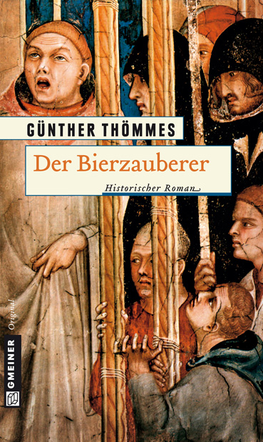 Der Bierzauberer. Historischer Roman - Günther Thömmes