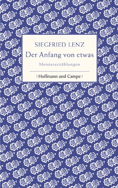 Der Anfang von etwas: Die schönsten Erzählungen - Siegfried Lenz