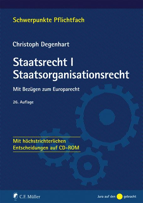 Staatsrecht I. Staatsorganisationsrecht: Mit Bezügen zum Europarecht - Mit höchstrichterlichen Entscheidungen auf CD-ROM (Schwerpunkte) - Christoph Degenhart