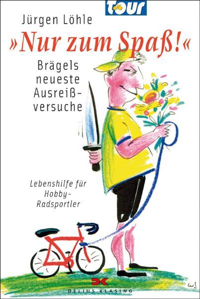 Nur zum Spaß!: Brägels neueste Ausreißversuche - Lebenshilfe für Hobby-Radsportler - Jürgen Löhle