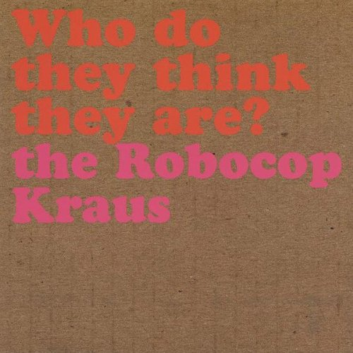 the Robocop Kraus - Who Do They Think They Are?