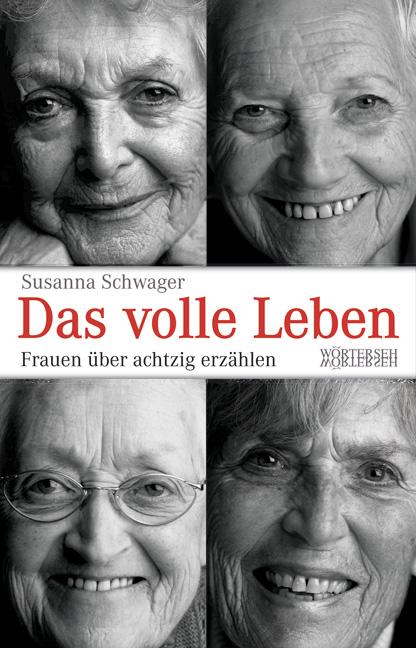 Das volle Leben: Frauen über achtzig erzählen - Susanna Schwager