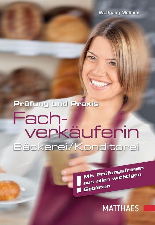 Prüfung und Praxis: Fachverkäufin - In Bäckerei und Konditorei - Wolfgang Mößner [Broschiert, 11. Auflage 2014]