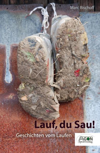 Lauf, Du Sau: Geschichten vom Laufen - Marc Bischoff