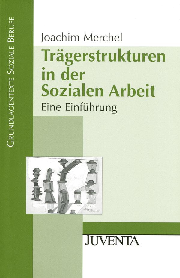 Trägerstrukturen in der Sozialen Arbeit: Eine Einführung - Joachim Merchel