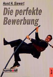 Die perfekte Bewerbung! - Horst H Siewert