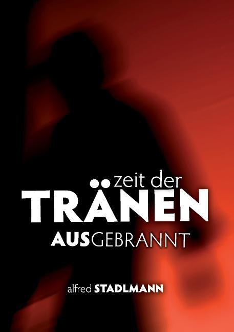 Zeit der Tränen - Ausgebrannt: Burnout - Alfred Stadlmann