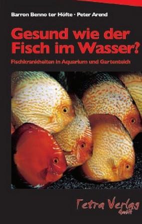 Gesund wie der Fisch im Wasser?: Fischkrankheiten in Aquarium und Gartenteich - Barron B. TerHöfte