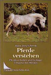 Pferde verstehen. Pferdeverhalten und richtiger Umgang mit Pferden - Hans-Jörg Schrenk