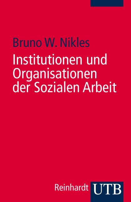 Institutionen und Organisationen der Sozialen Arbeit: Eine Einführung (Uni-Taschenbücher S): Eine Einführung - Bruno W.