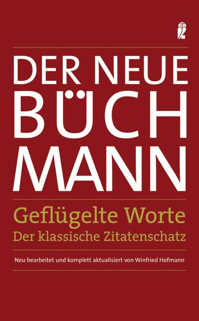 Der Neue Büchmann - Geflügelte Worte: Der klassische Zitatenschatz