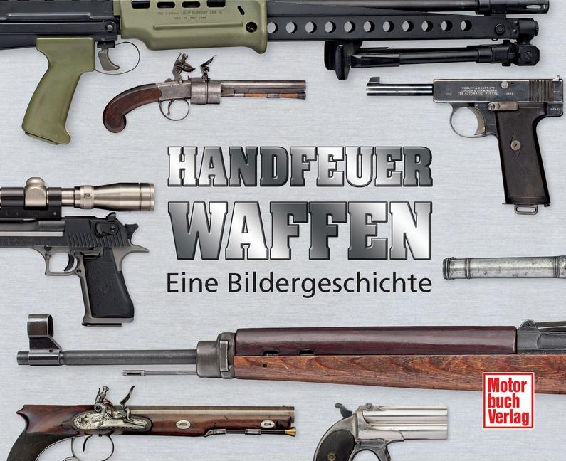 Handfeuerwaffen: Eine Geschichte in Bildern