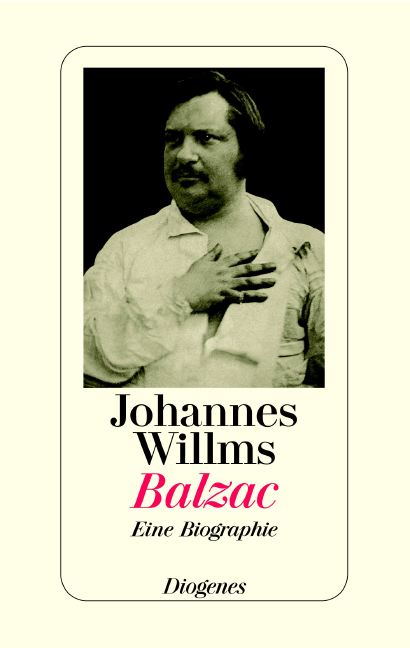 Balzac: Eine Biographie - Johannes Willms