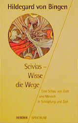 Scivias, Wisse die Wege - Hildegard von Bingen