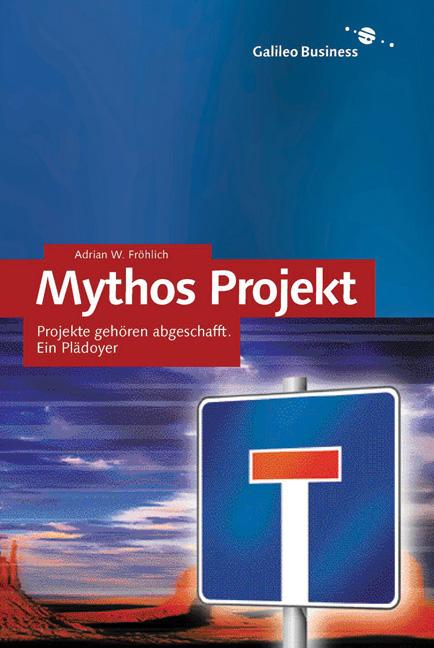 Mythos Projekt - Projekte gehören abgeschafft. ...