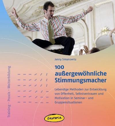 100 außergewöhnliche Stimmungsmacher: Lebendige...