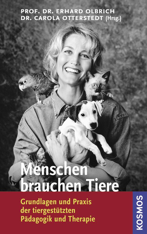 Menschen brauchen Tiere: Grundlagen und Praxis der tiergestützten Pädagogik und Therapie - Erhard Olbrich