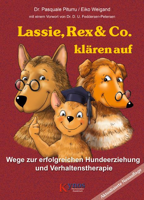 Lassie, Rex & Co. Klären auf: Wege zur erfolgreichen Hundeerziehung und Verhaltenstherapie - Pasquale Piturru
