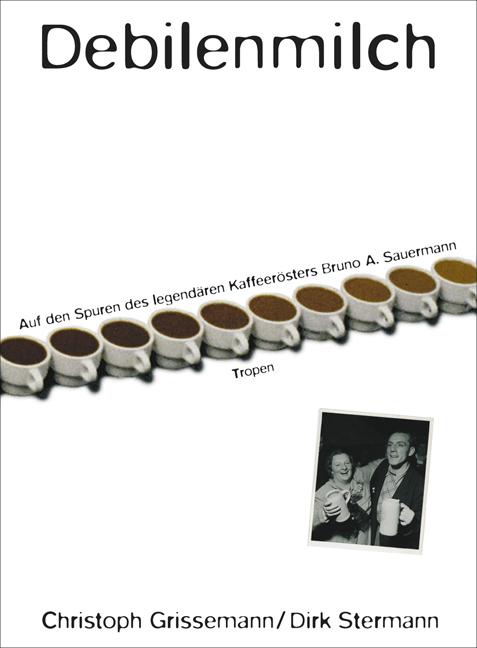 Debilenmilch: Auf den Spuren des Kaffeerösters Bruno A. Sauermann - Christoph Grissemann