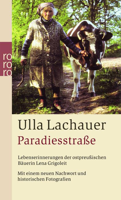 Paradiesstraße: Lebenserinnerungen der ostpreußischen Bäuerin Lena Grigoleit. Mit einem neuen Nachwort und historischen