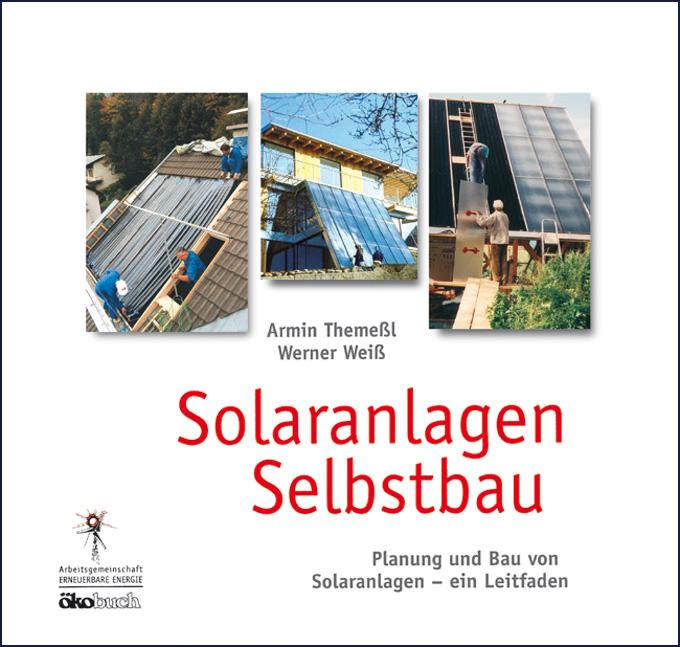 Solaranlagen Selbstbau: Planung und Bau von Solaranlagen - ein Leitfaden - Armin Themeßl