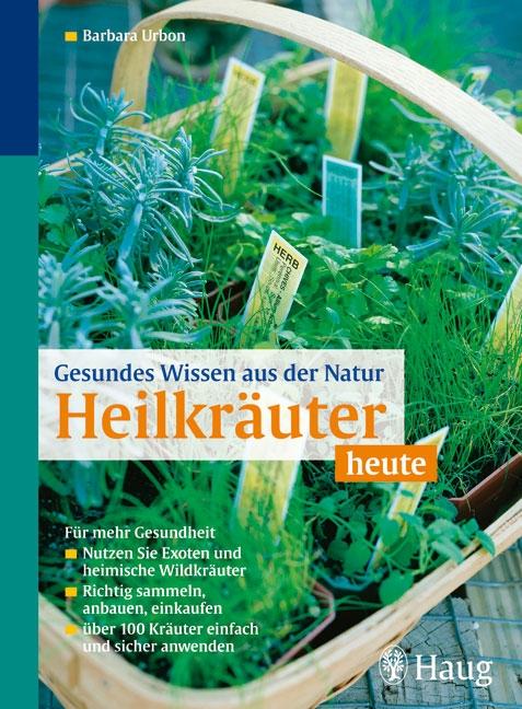 Gesundes Wissen aus der Natur: Heilkräuter heut...