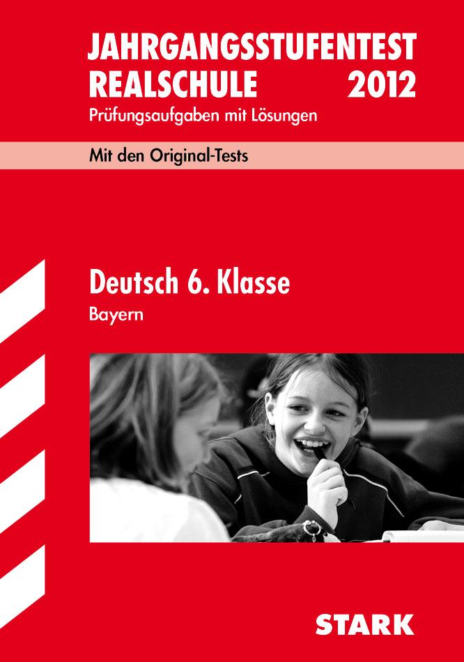 Jahrgangsstufentest Realschule Bayern: Jahrgangsstufentests Realschule Bayern Deutsch 6. Klasse: Original-Tests mit Lösungen - .