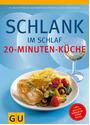 Schlank im Schlaf: 20-Minuten Küche - Über 100 Insulin-Trennkost-Rezepte für morgens, mittags, abends - Detlef Pape