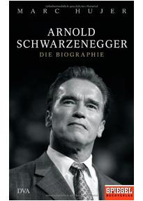 arnold schwarzenegger die biographie ein spiegel buch marc hujer - Arnold Schwarzenegger Lebenslauf