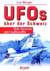 UFOs über der Schweiz. Das Dossier der Luftwaff...