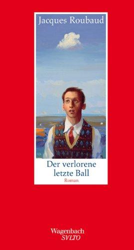 Der verlorene letzte Ball - Jacques Roubaud