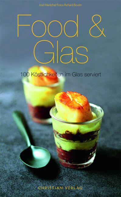 Food & Glas: 100 Köstlichkeiten im Glas serviert - José Maréchal