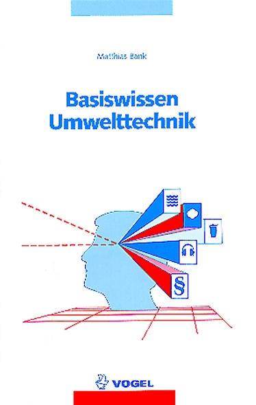 Basiswissen Umwelttechnik: Wasser, Luft, Abfall, Lärm und Umweltrecht - Matthias Bank