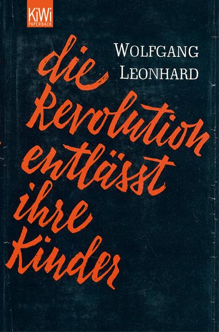 Die Revolution entlässt ihre Kinder - Wolfgang Leonhard