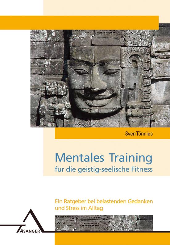 Mentales Training für die geistig-seelische Fitness: Ein Ratgeber bei belastenden Gedanken und Stress im Alltag - Sven T