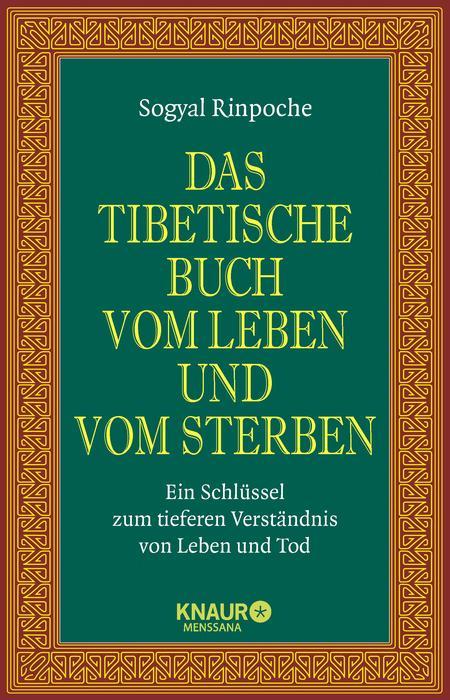 Das tibetische Buch vom Leben und vom Sterben: Ein Schlüssel zum tieferen Verständnis von Leben und Tod - Sogyal Rinpoch